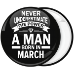 Κονκάρδα Never underestimate the power of a man born in March
