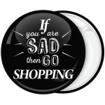Κονκάρδα if you are sad then go shopping