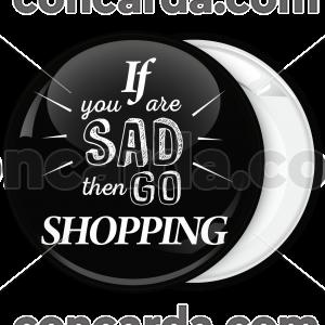 Κονκάρδα if you are sad then go shopping