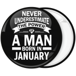 Κονκάρδα Never underestimate the power of a man born in January