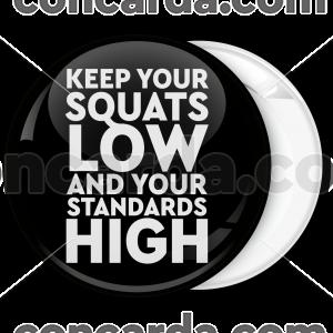 Κονκάρδα Keep your squarts low and your standards high
