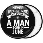 Κονκάρδα Never underestimate the power of a man born in June