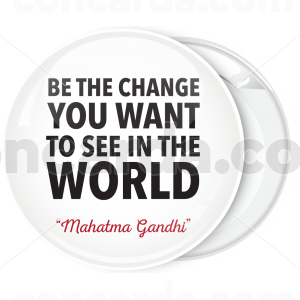 Λευκή Κονκάρδα Be the change you want to see in the world