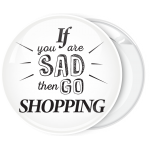 Κονκάρδα if you are sad then go shopping λευκή