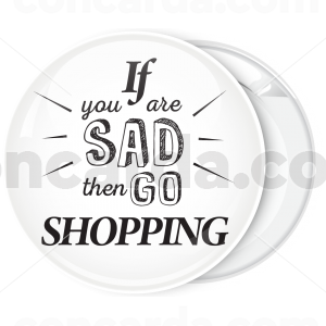 Κονκάρδα if you are sad then go shopping λευκή